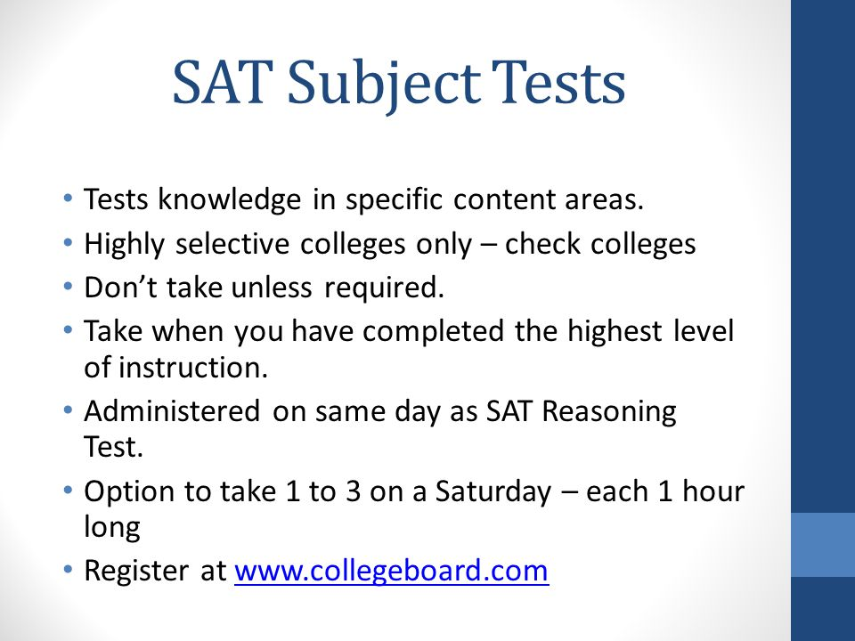 SAT Subject Tests Tests knowledge in specific content areas.