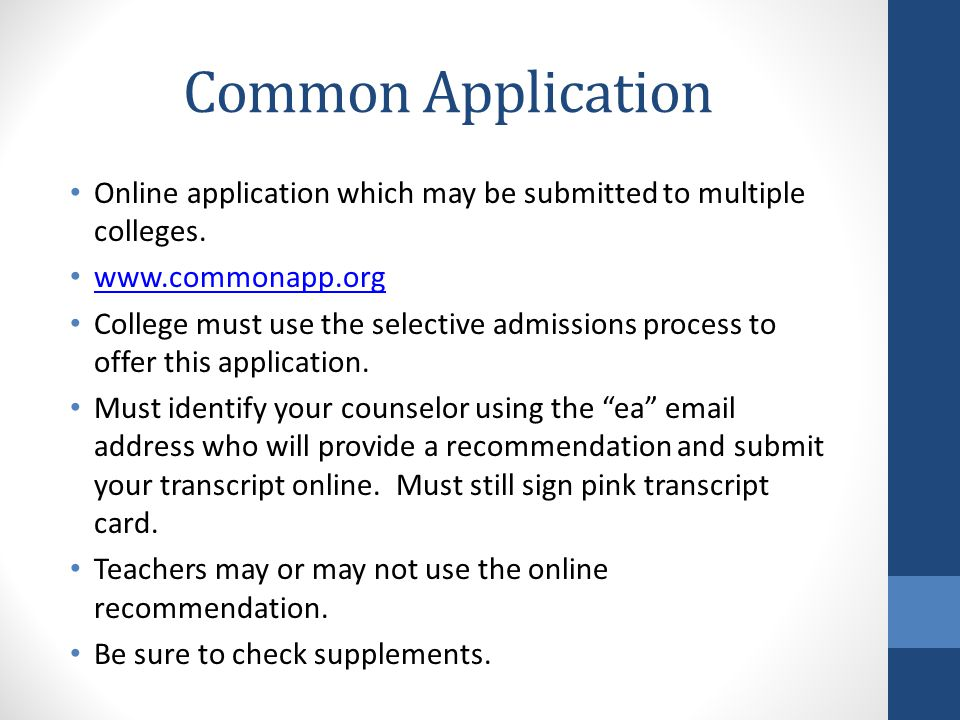 Common Application Online application which may be submitted to multiple colleges.