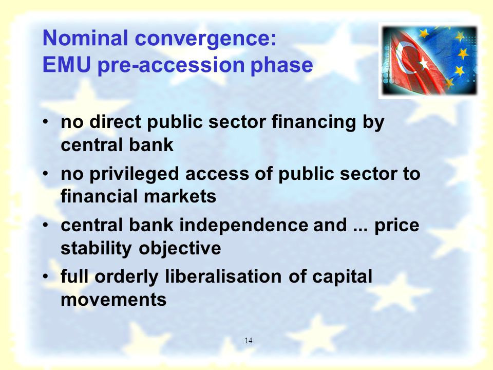 13 EMU & the adoption of the euro Pre-accession Phase - –convergence to market economy - transition and EU accession process.