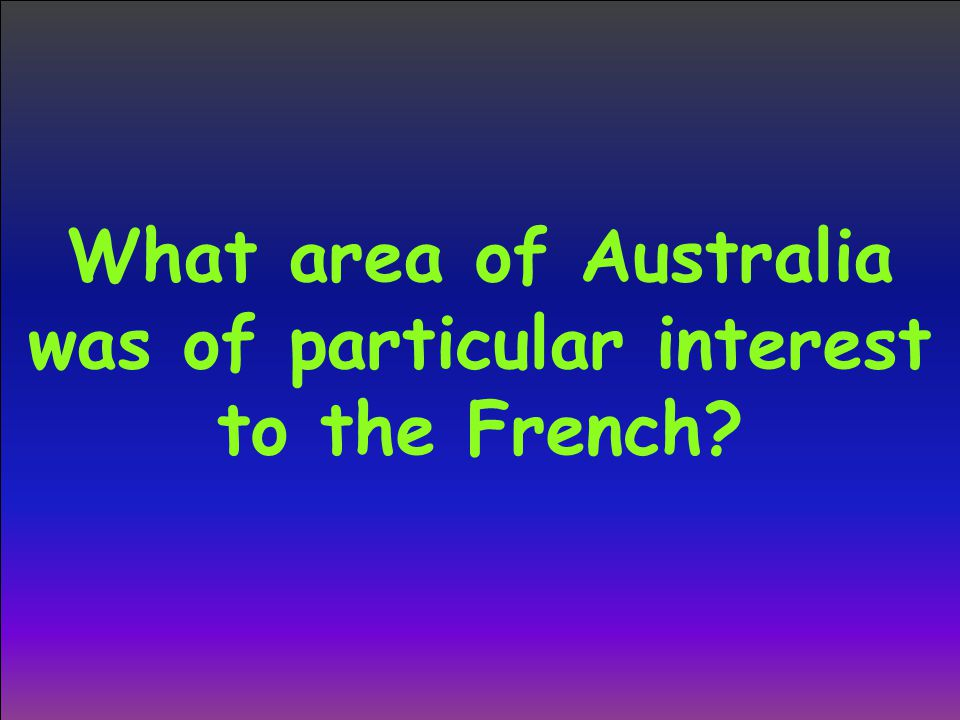 What area of Australia was of particular interest to the French