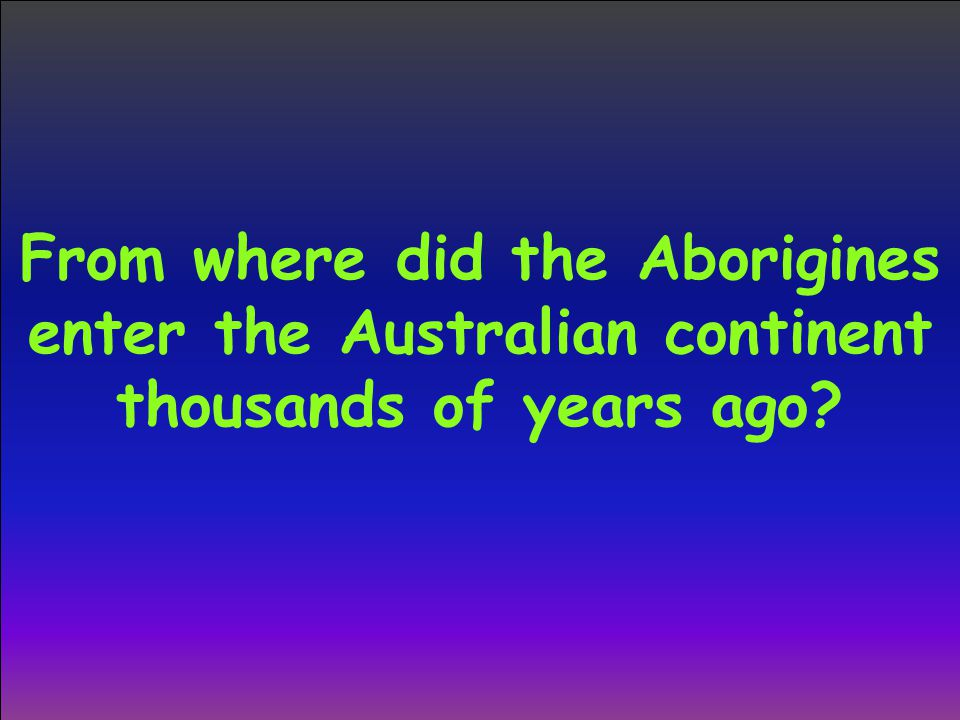 From where did the Aborigines enter the Australian continent thousands of years ago