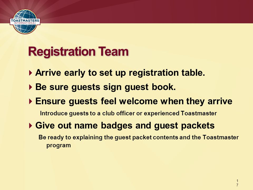  Arrive early to set up registration table.  Be sure guests sign guest book.