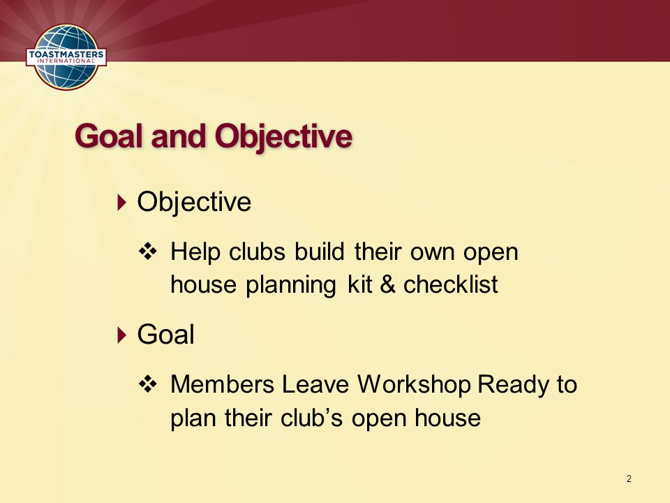  Objective  Help clubs build their own open house planning kit & checklist  Goal  Members Leave Workshop Ready to plan their club's open house Goal and Objective 2