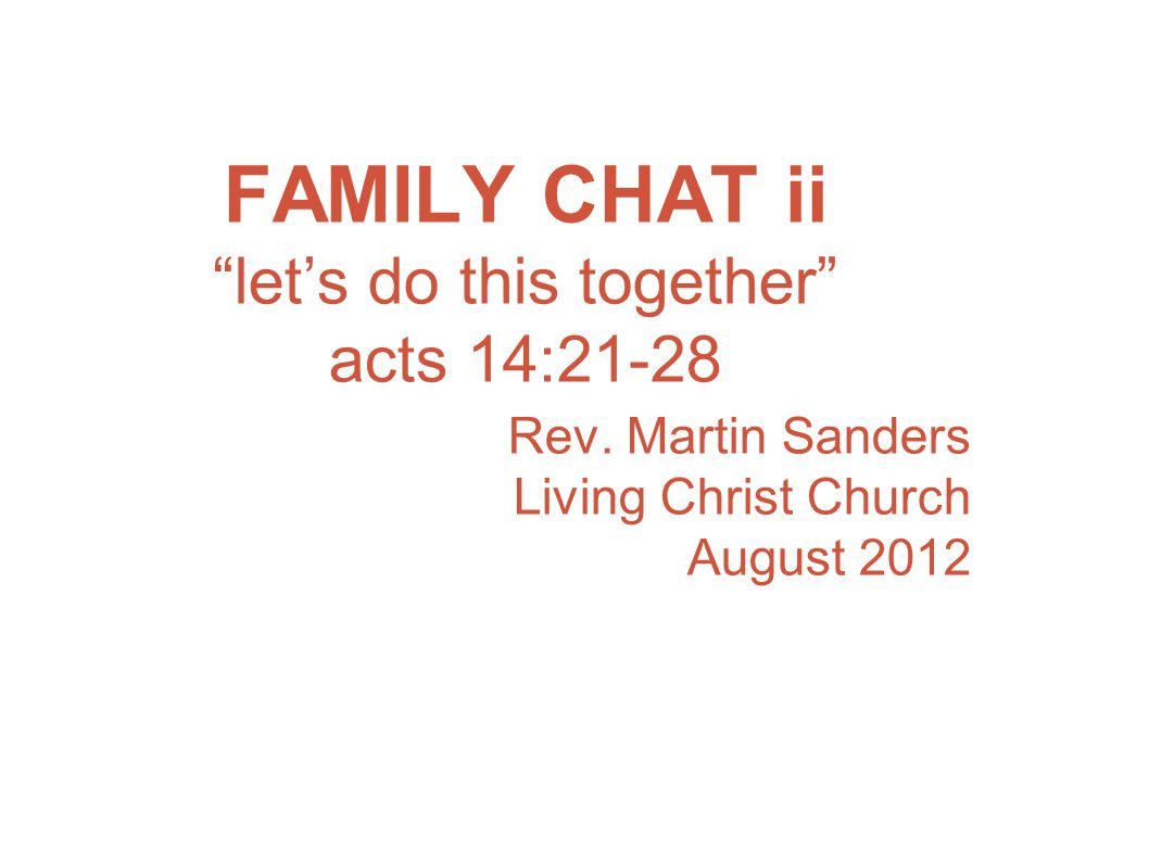 FAMILY CHAT ii let's do this together acts 14:21-28 Rev.