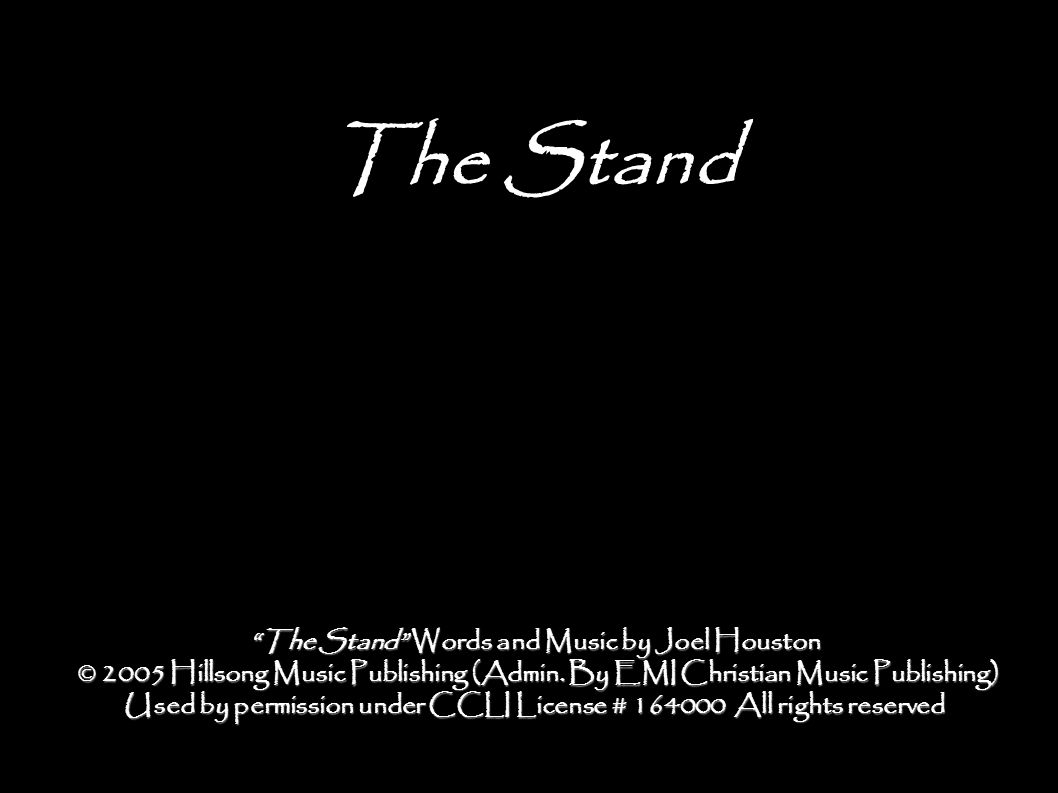 The Stand The Stand Words and Music by Joel Houston © 2005 Hillsong Music Publishing (Admin.