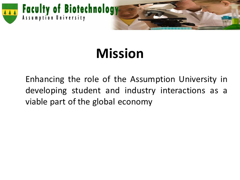 Mission Enhancing the role of the Assumption University in developing student and industry interactions as a viable part of the global economy