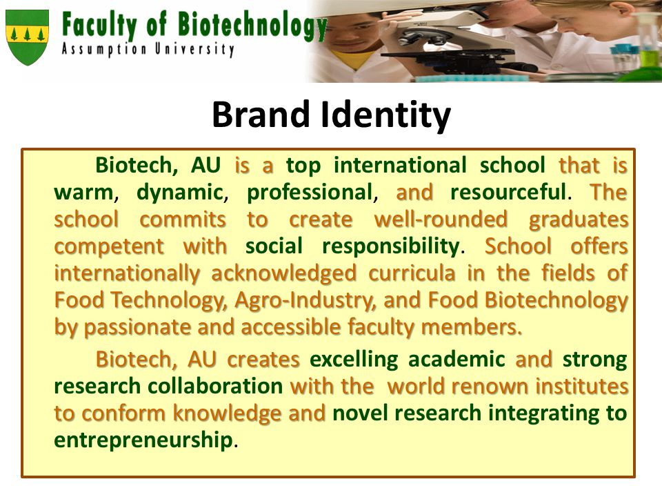 Brand Identity is athat is andThe school commits to create well-rounded graduates competent withSchool offers internationally acknowledged curricula in the fields of Food Technology, Agro-Industry, and Food Biotechnology by passionate and accessible faculty members.