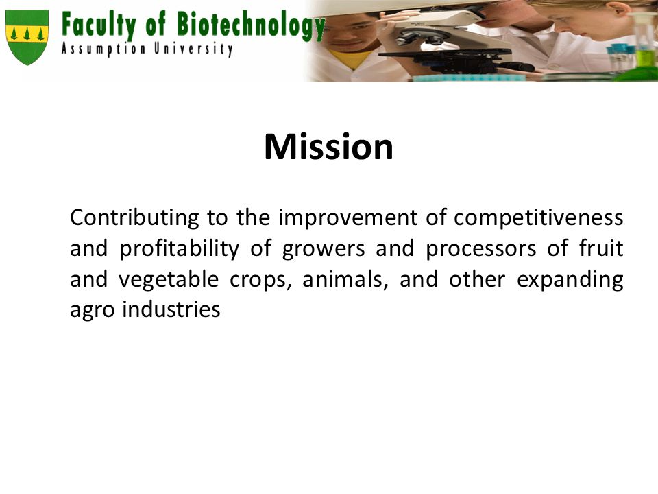 Mission Contributing to the improvement of competitiveness and profitability of growers and processors of fruit and vegetable crops, animals, and other expanding agro industries