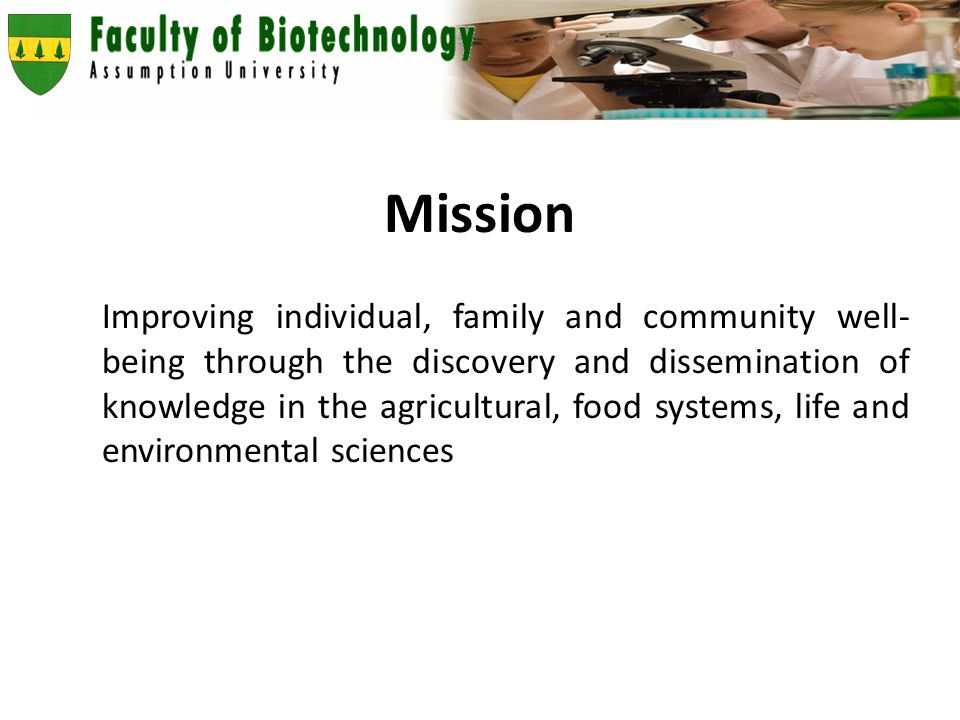 Mission Improving individual, family and community well- being through the discovery and dissemination of knowledge in the agricultural, food systems, life and environmental sciences