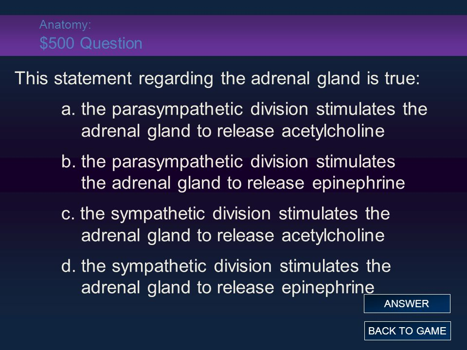Anatomy: $500 Question This statement regarding the adrenal gland is true: a.