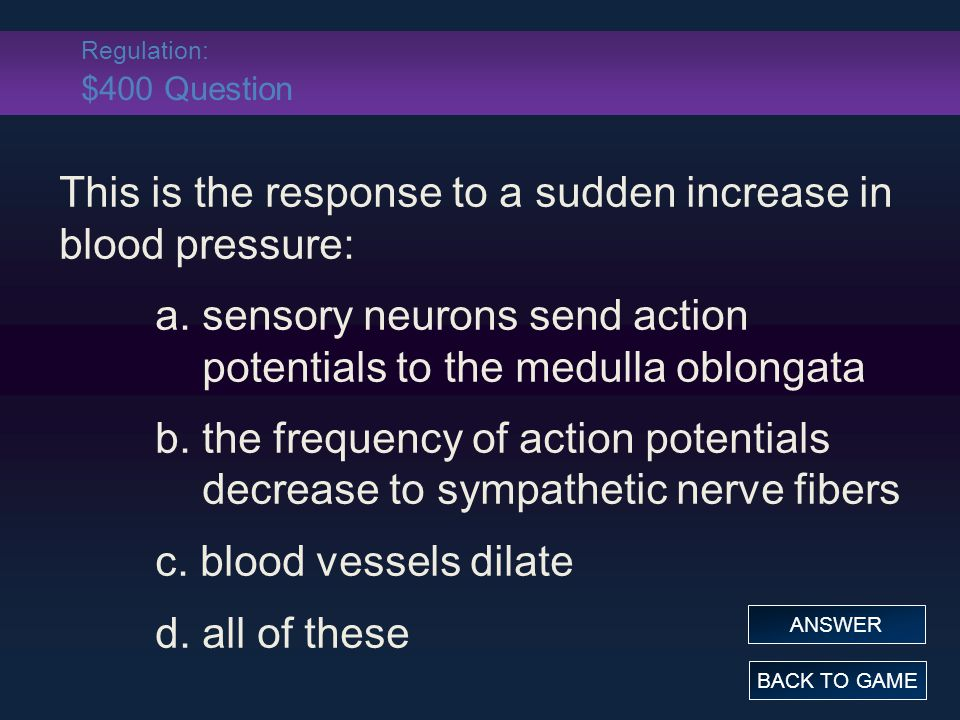 Regulation: $400 Question This is the response to a sudden increase in blood pressure: a.
