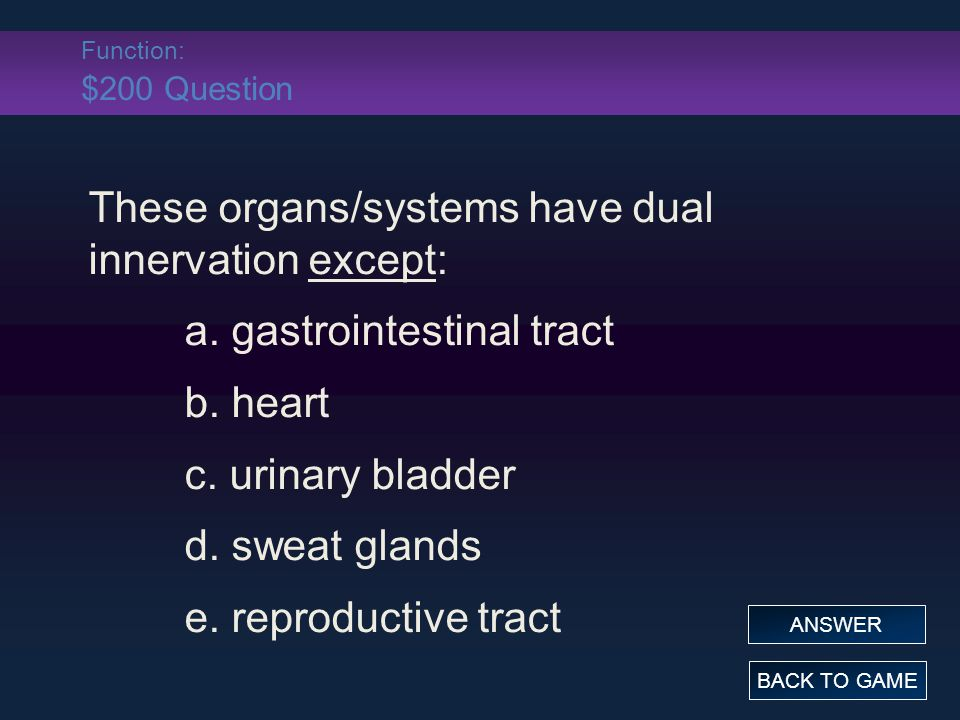 Function: $200 Question These organs/systems have dual innervation except: a.