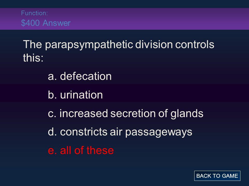 Function: $400 Answer The parapsympathetic division controls this: a.