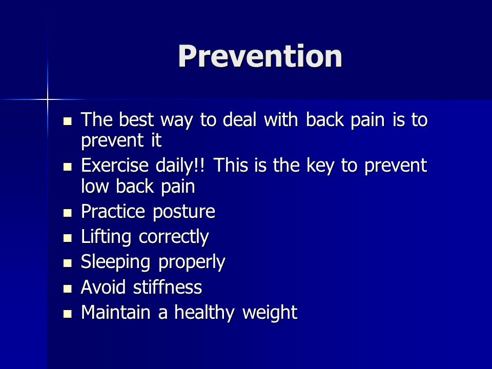 Prevention The best way to deal with back pain is to prevent it The best way to deal with back pain is to prevent it Exercise daily!.