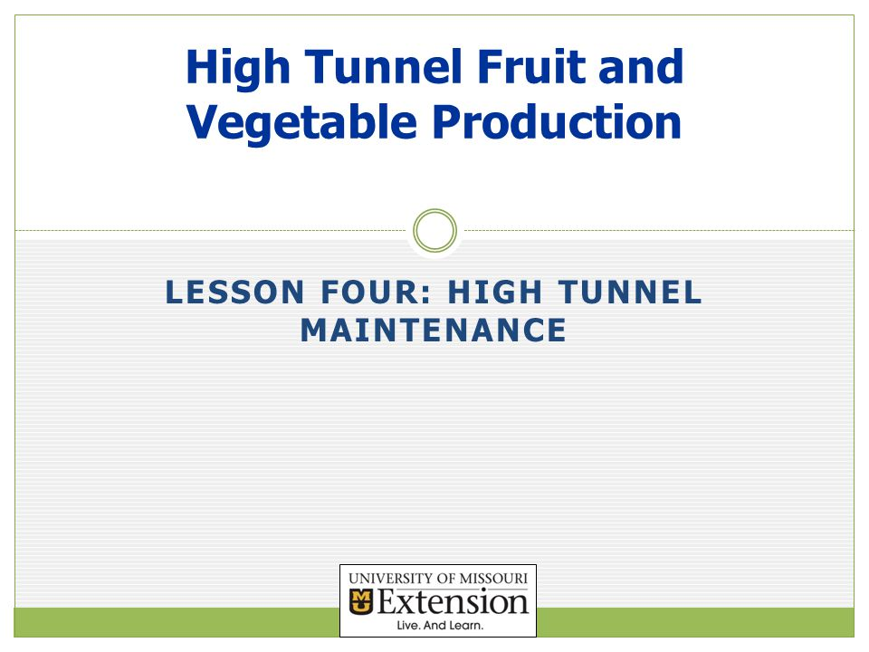 LESSON FOUR: HIGH TUNNEL MAINTENANCE High Tunnel Fruit and Vegetable Production