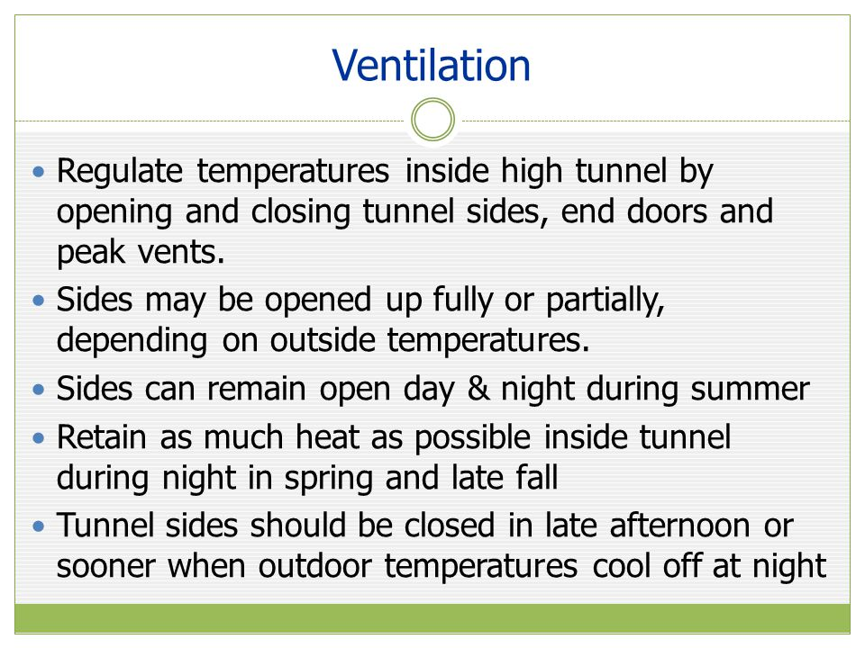 Ventilation Regulate temperatures inside high tunnel by opening and closing tunnel sides, end doors and peak vents.