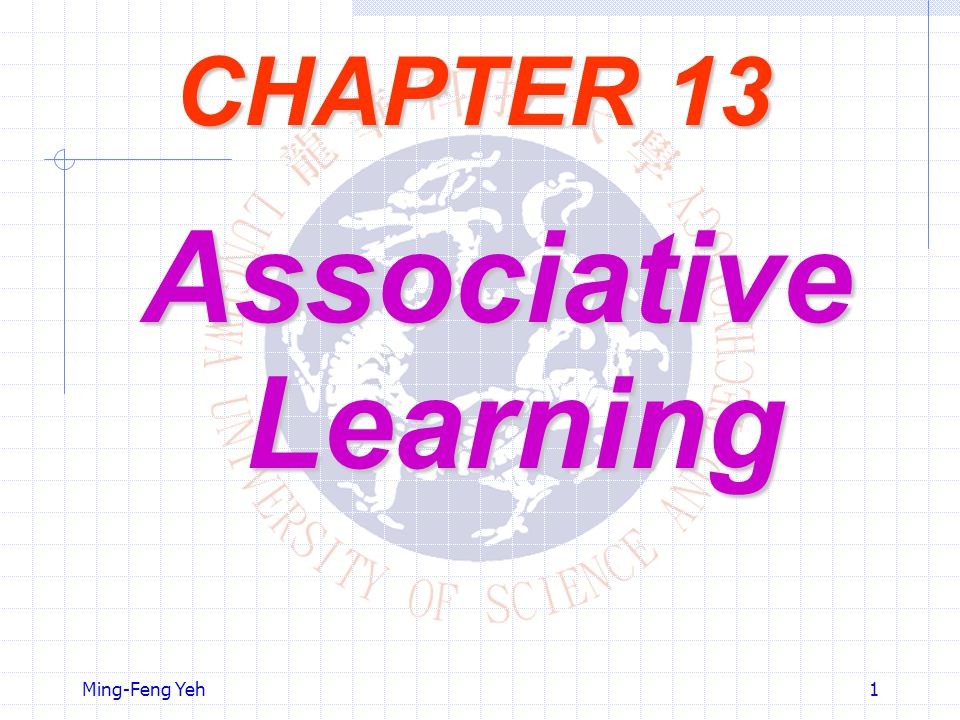 Ming-Feng Yeh1 CHAPTER 13 Associative Learning