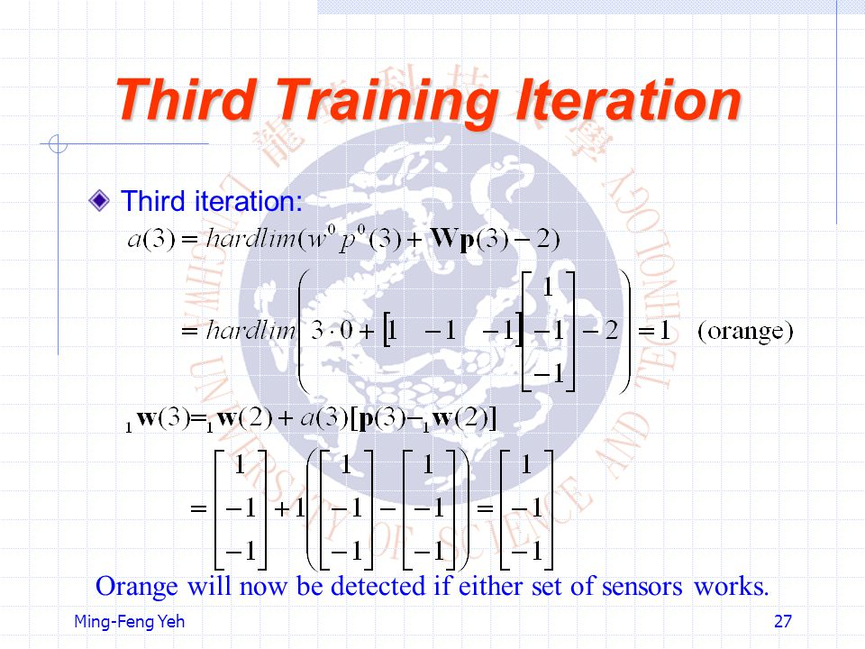 Ming-Feng Yeh27 Third Training Iteration Third iteration: Orange will now be detected if either set of sensors works.