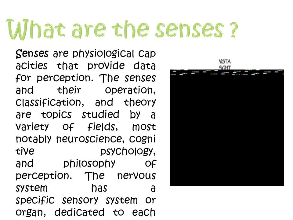 Senses are physiological cap acities that provide data for perception.