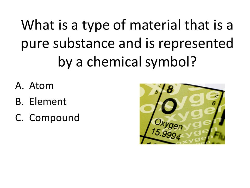 What Is A Type Of Material That Is A Pure Substance And Is