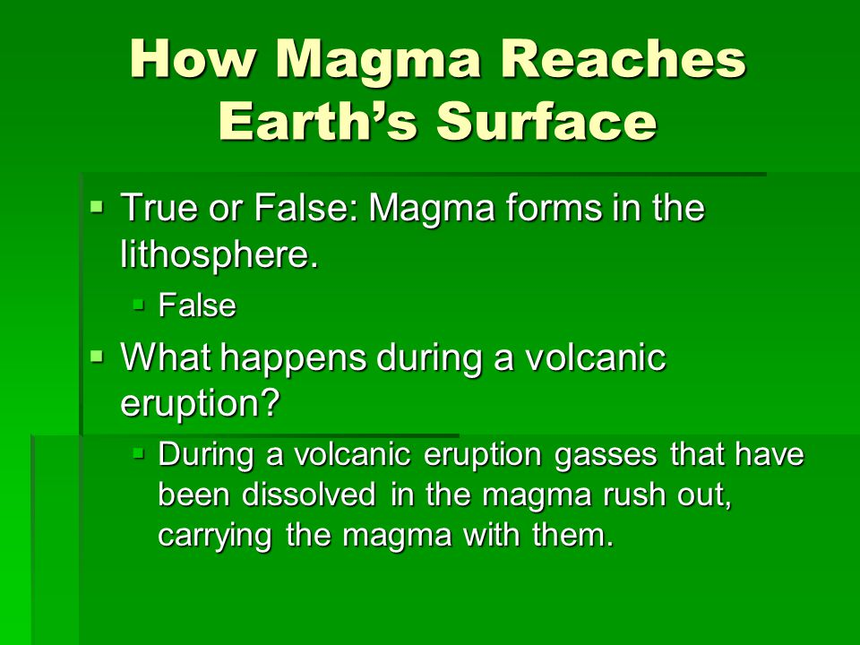 How Magma Reaches Earth's Surface  True or False: Magma forms in the lithosphere.