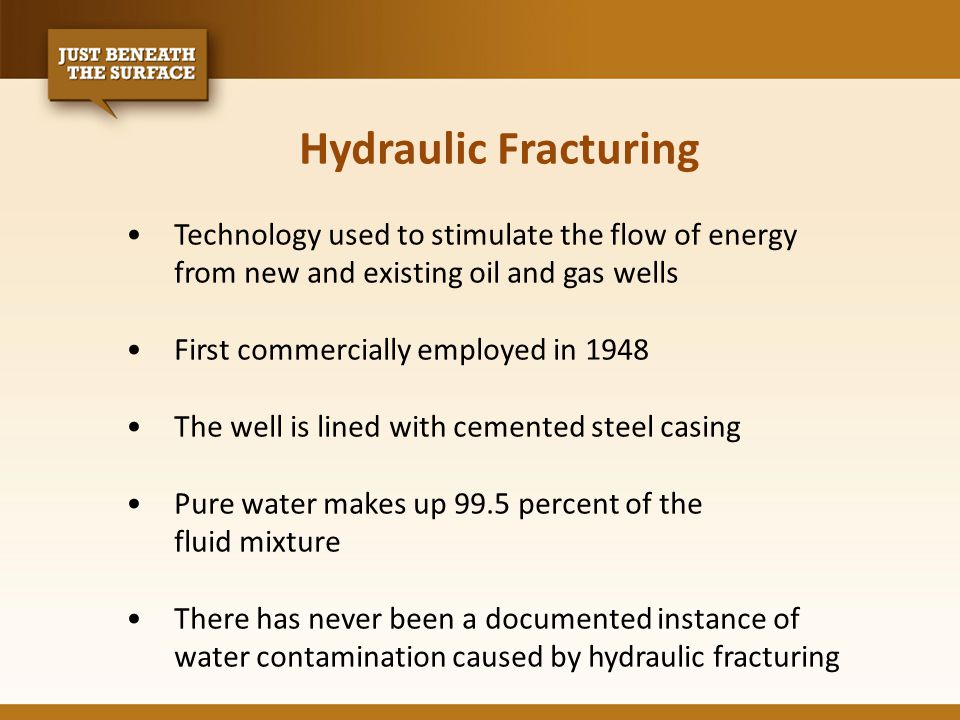Hydraulic Fracturing Technology used to stimulate the flow of energy from new and existing oil and gas wells First commercially employed in 1948 The well is lined with cemented steel casing Pure water makes up 99.5 percent of the fluid mixture There has never been a documented instance of water contamination caused by hydraulic fracturing
