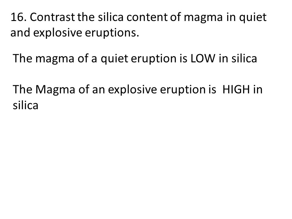 16. Contrast the silica content of magma in quiet and explosive eruptions.