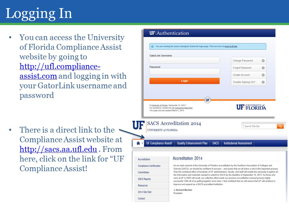 Logging In You can access the University of Florida Compliance Assist website by going to   assist.com and logging in with your GatorLink username and password   assist.com There is a direct link to the Compliance Assist website at
