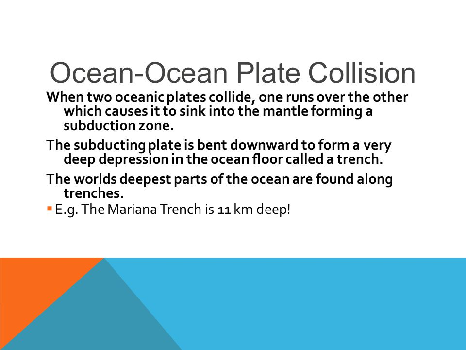 When two oceanic plates collide, one runs over the other which causes it to sink into the mantle forming a subduction zone.