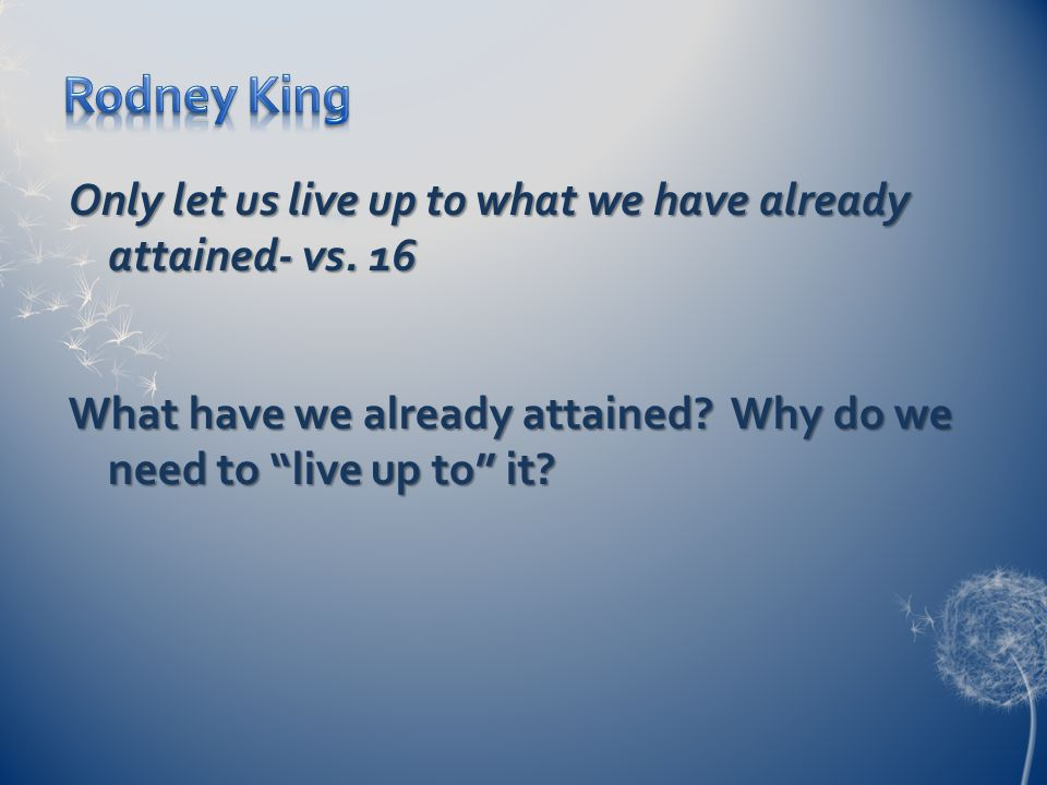 Only let us live up to what we have already attained- vs.