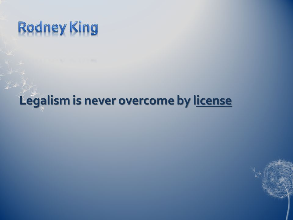 Legalism is never overcome by license