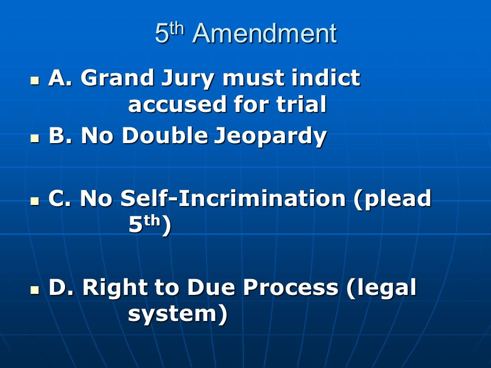 5 th Amendment A. Grand Jury must indict accused for trial A.