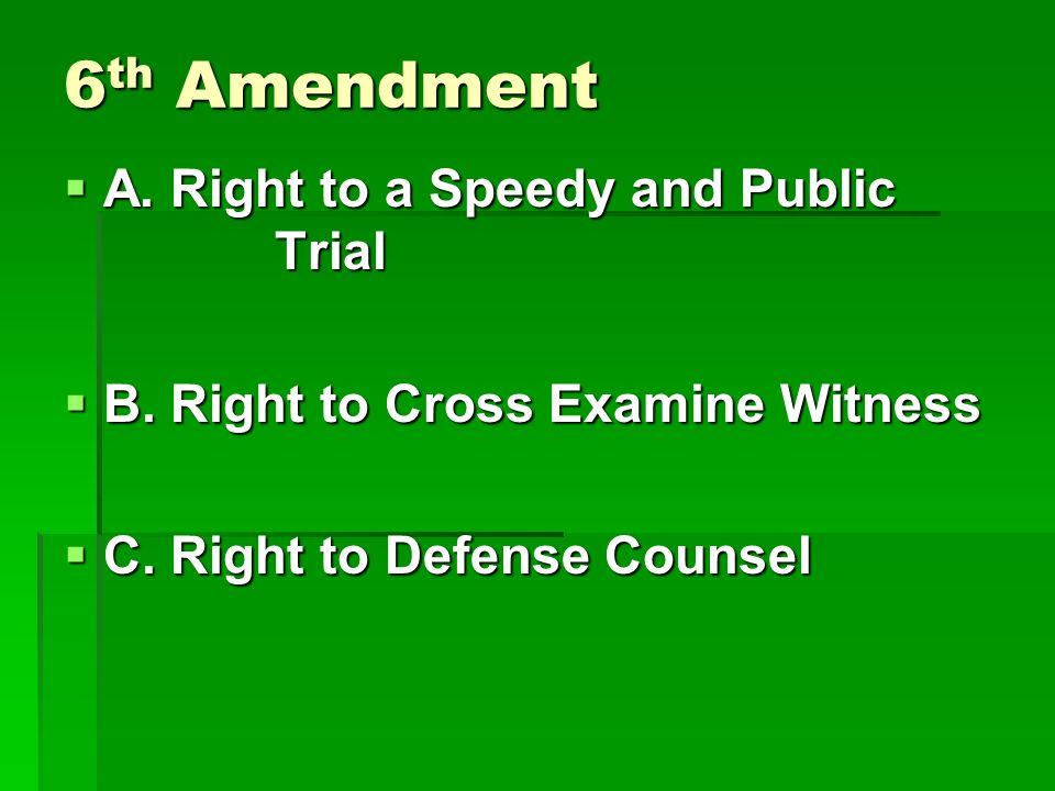 6 th Amendment  A. Right to a Speedy and Public Trial  B.
