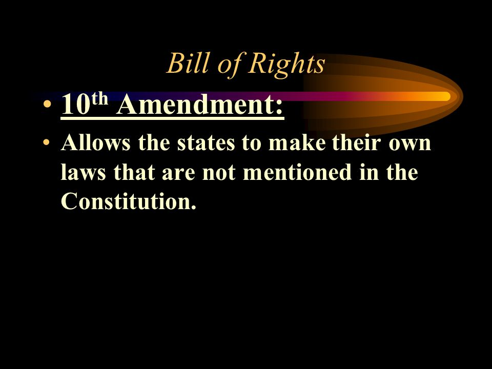 The Bill of Rights 9 th Amendment: 1. Rights retained to the people.