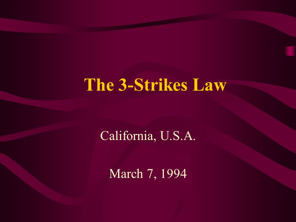 The 3-Strikes Law California, U.S.A. March 7, 1994