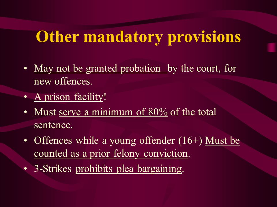 Other mandatory provisions May not be granted probation by the court, for new offences.