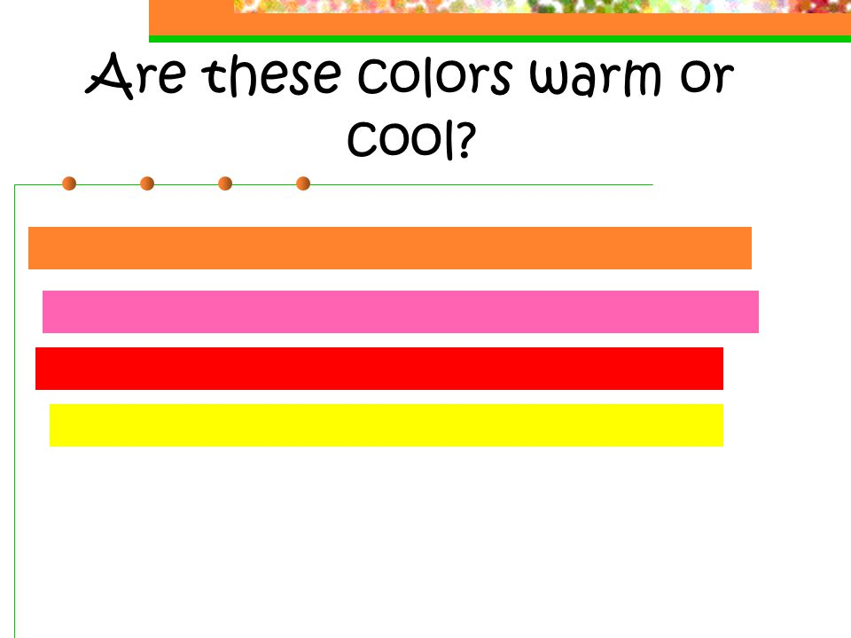 Are these colors warm or cool