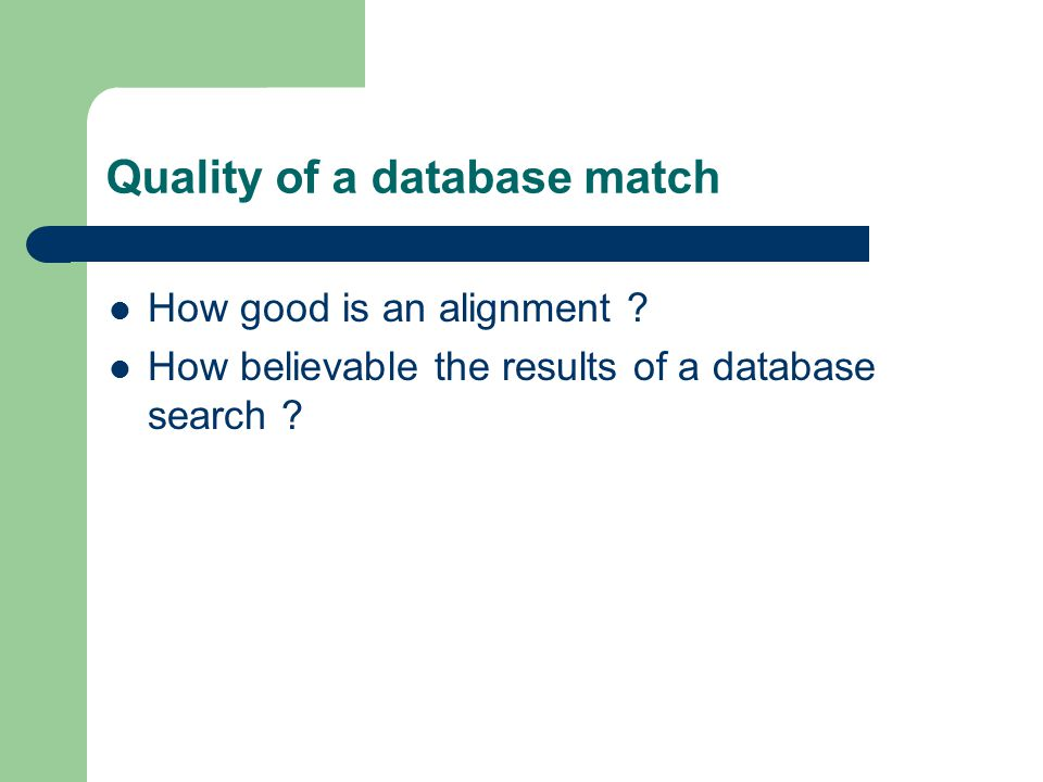 Quality of a database match How good is an alignment .