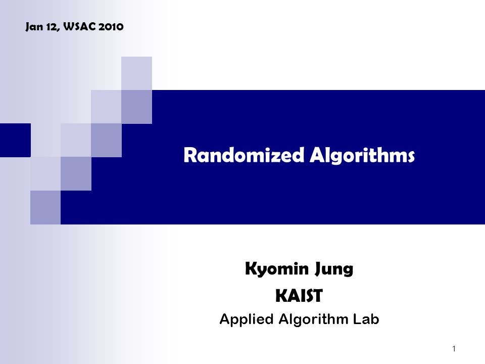Randomized Algorithms Kyomin Jung KAIST Applied Algorithm Lab Jan 12, WSAC