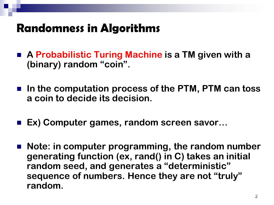 Randomness in Algorithms A Probabilistic Turing Machine is a TM given with a (binary) random coin .