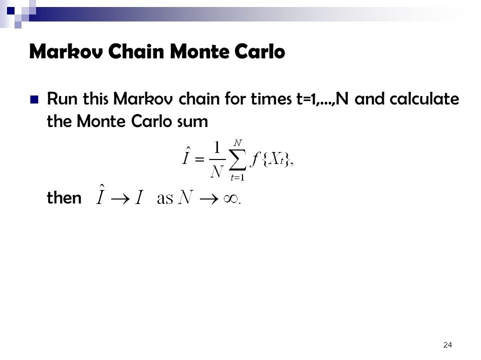 Markov Chain Monte Carlo Run this Markov chain for times t=1,…,N and calculate the Monte Carlo sum then 24
