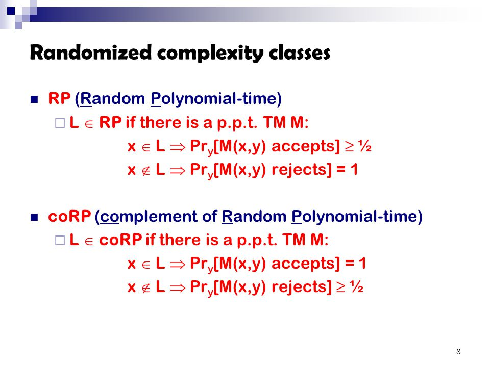Randomized complexity classes RP (Random Polynomial-time)  L  RP if there is a p.p.t.