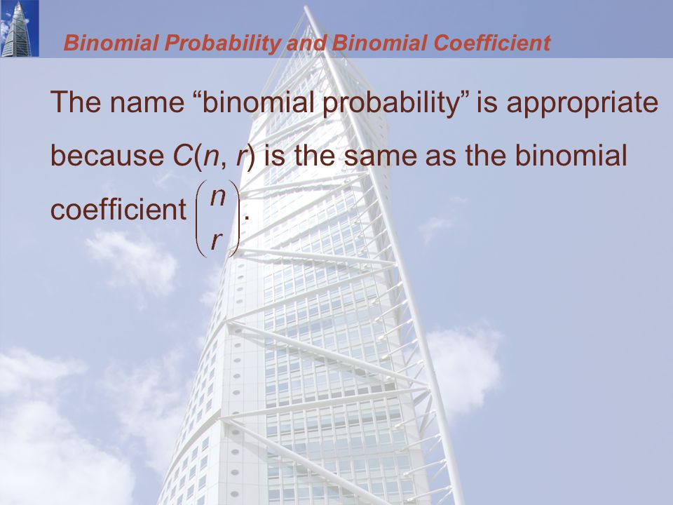 Binomial Probability and Binomial Coefficient The name binomial probability is appropriate because C(n, r) is the same as the binomial coefficient.