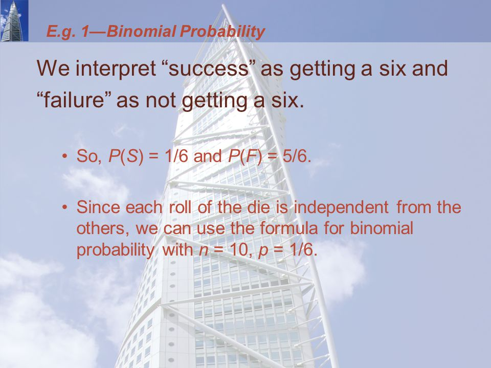 We interpret success as getting a six and failure as not getting a six.