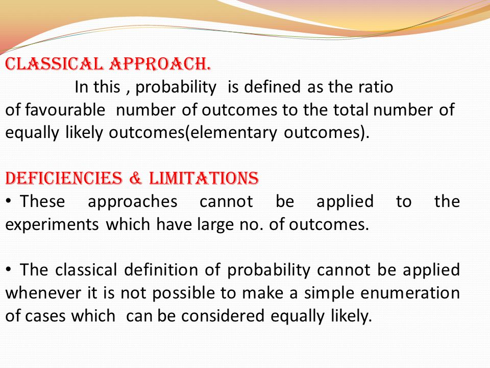 INTRODUCTION The theory of probability consist of Statistical approach Classical approach Statistical approach It is also known as repeated experiments and observe frequency approach.