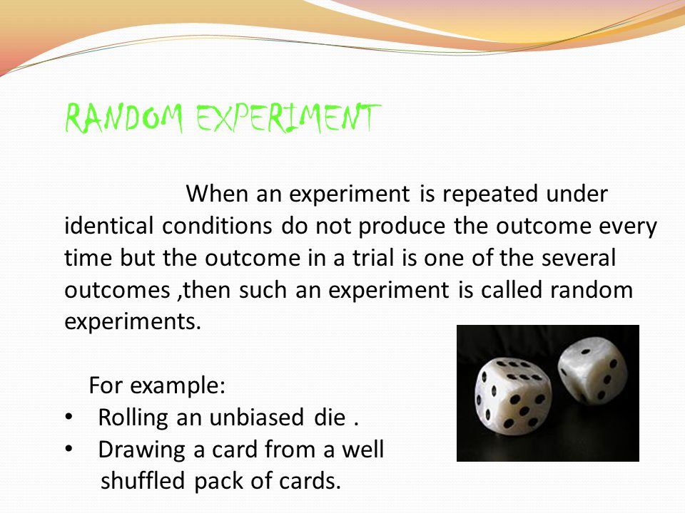 Random experiments The word experiment means an operation which can produce some well defined outcomes.