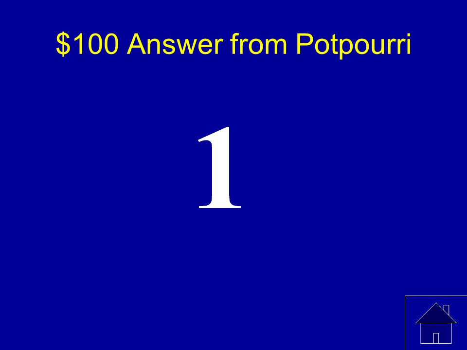 $100 Question from Potpourri What is the probability of getting a heads or a tails when flipping a fair coin