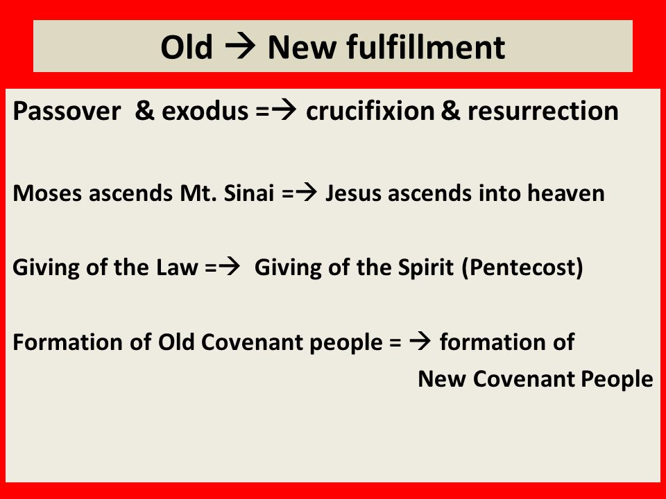 Old  New fulfillment Passover & exodus =  crucifixion & resurrection Moses ascends Mt.