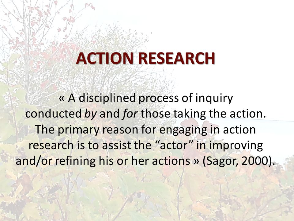ACTION RESEARCH ACTION RESEARCH « A disciplined process of inquiry conducted by and for those taking the action.