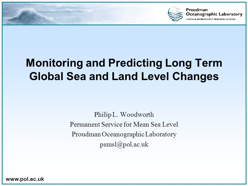 Monitoring and Predicting Long Term Global Sea and Land Level Changes Philip L.